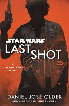 Last Shot (Star Wars): A Han and Lando Novel A Han and Lando Novel, Daniel JosA© Older