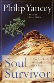 Soul Survivor: How Thirteen Unlikely Mentors Helped My Faith Survive the Church, Philip Yancey