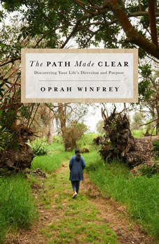 The Path Made Clear: Discovering Your Life's Direction and Purpose, Oprah Winfrey