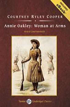 Annie Oakley: Woman at Arms, Courtney Ryley Cooper