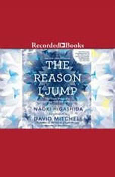 The Reason I Jump: The Inner Voice of a Thirteen-Year-Old Boy with Autism The Inner Voice of a Thirteen-Year-Old Boy with Autism, Naoki Higashida