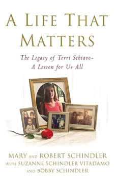 A Life That Matters: The Legacy of Terri Schiavo -- A Lesson for Us All The Legacy of Terri Schiavo -- A Lesson for Us All, Terri's Family: