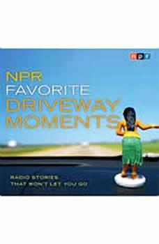 NPR Favorite Driveway Moments: Radio Stories That Won't Let You Go, NPR