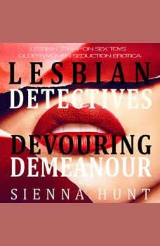 Lesbian Detectives Devouring Demeanor: Lesbian Strap on Sex Toys Older Woman Seduction Erotica, Sienna Hunt