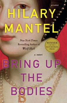 Bring Up the Bodies: A Novel, Hilary Mantel