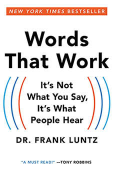 Words That Work: It's Not What You Say, It's What People Hear It's Not What You Say, It's What People Hear, Frank I. Luntz