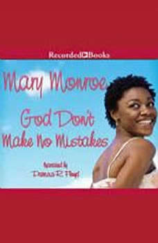 God Don't Make No Mistakes, Mary B. Monroe