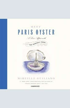 Meet Paris Oyster: A Love Affair with the Perfect Food A Love Affair with the Perfect Food, Mireille Guiliano