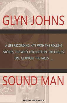 Sound Man: A Life Recording Hits With the Rolling Stones, the Who, Led Zeppelin, the Eagles, Eric Clapton, the Faces… A Life Recording Hits With the Rolling Stones, the Who, Led Zeppelin, the Eagles, Eric Clapton, the Faces…, Glyn Johns