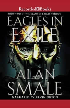 Eagle in Exile: The Clash of Eagles Trilogy Book II, Alan Smale