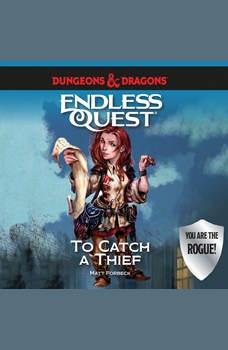 Dungeons & Dragons: To Catch a Thief: An Endless Quest Book, Matt Forbeck