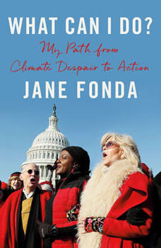 What Can I Do?: My Path from Climate Despair to Action, Jane Fonda