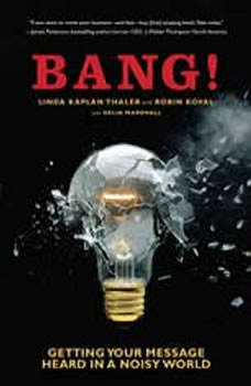 Bang!: Getting Your Message Heard in a Noisy World Getting Your Message Heard in a Noisy World, Linda Kaplan Thaler