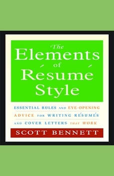 The Elements of Resume Style: Essential Rules for Writing Resumes and Cover Letters That Work, Scott Bennett
