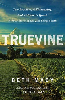 Truevine: Two Brothers, a Kidnapping, and a Mother's Quest: A True Story of the Jim Crow South, Beth Macy
