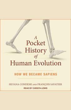 A Pocket History of Human Evolution: How We Became Sapiens, Silvana Condemi