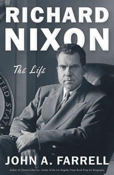 Richard Nixon: The Life, John A. Farrell