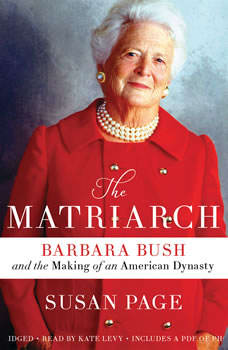 The Matriarch: Barbara Bush and the Making of an American Dynasty, Susan Page