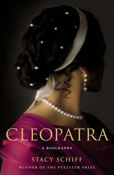 Cleopatra: A Life A Life, Stacy Schiff