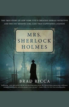 Mrs. Sherlock Holmes: The True Story of New York City's Greatest Female Detective and the 1917 Missing Girl Case That C..., Brad Ricca