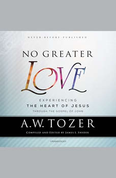 No Greater Love: Experiencing the Heart of Jesus through the Gospel of John, A. W. Tozer