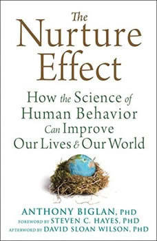 The Nurture Effect: How the Science of Human Behavior Can Improve Our Lives and Our World, Anthony Biglan