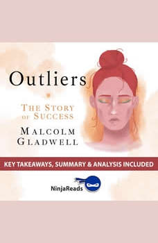 Summary of Outliers: The Story of Success by Malcolm Gladwell: Key Takeaways, Summary & Analysis Included, Ninja Reads