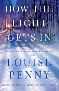 How the Light Gets In: A Chief Inspector Gamache Novel A Chief Inspector Gamache Novel, Louise Penny