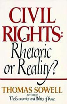 Civil Rights: Rhetoric or Reality?, Thomas Sowell
