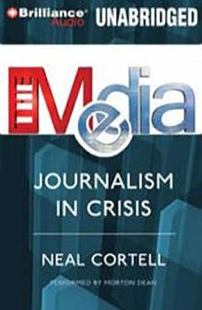 The Media: Journalism in Crisis, Neal Cortell