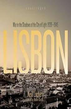Lisbon: War in the Shadows of the City of Light, 19391945, Neill Lochery