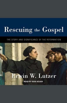 Rescuing the Gospel: The Story and Significance of the Reformation, Erwin W. Lutzer