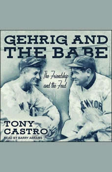 Gehrig and The Babe: The Friendship and the Feud, Tony Castro