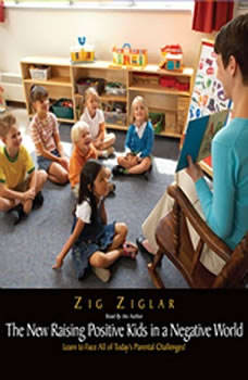The New Raising Positive Kids in a Negative World, Zig Ziglar