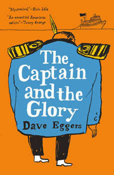 The Captain and the Glory: An Entertainment, Dave Eggers