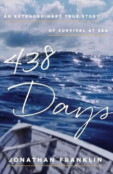 438 Days: An Extraordinary True Story of Survival at Sea, Jonathan Franklin