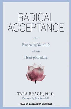 Radical Acceptance: Embracing Your Life with the Heart of a Buddha, PhD Brach