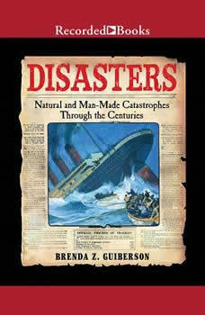 Disasters: Natural and Man-Made Catastrophes Through the Centuries, Brenda Z. Guiberson