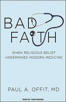Bad Faith: When Religious Belief Undermines Modern Medicine, MD Offit