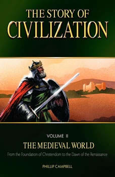The Story of Civilization Volume 2: The Medieval World, Phillip Campbell