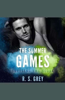The Summer Games: Settling the Score Settling the Score, R.S. Grey