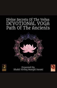 Divine Secrets Of The Vedas Devotional Yoga - Path Of The Ancients, Bhakti Hirday Mangal Swami