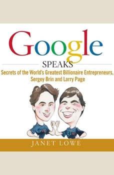 Google Speaks: Secrets of the Worlds Greatest Billionaire Entrepreneurs, Sergey Brin and Larry Page, Janet Lowe