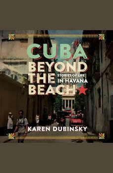 Cuba Beyond the Beach: Stories of Life in Havana, Karen Dubinsky