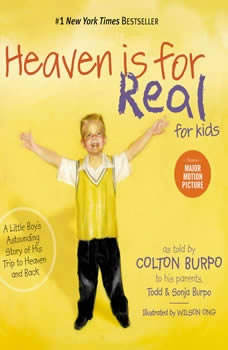 Heaven is for Real for Kids: A Little Boy's Astounding Story of His Trip to Heaven and Back, Todd Burpo