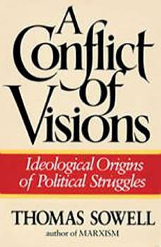 A Conflict of Visions: Ideological Origins of Political Struggles, Thomas Sowell