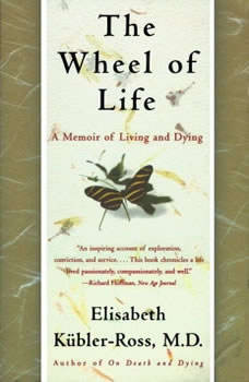 The Wheel of Life: A Memoir of Living and Dying, Elisabeth Kubler-Ross