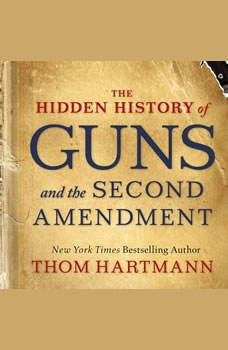 The Hidden History of Guns and the Second Amendment, Thom Hartmann