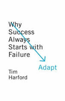 Adapt: Why Success Always Starts with Failure Why Success Always Starts with Failure, Tim Harford