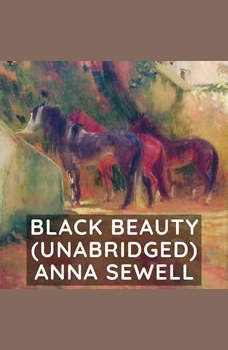 Black Beauty  (Unabridged), Anna Sewell